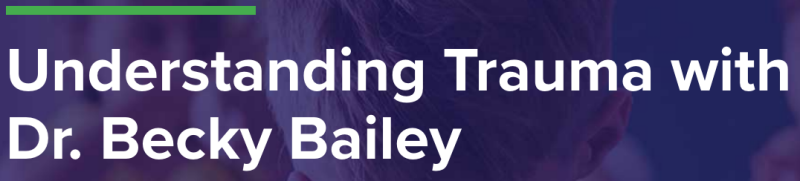 Understanding trauma with Dr. Becky Bailey text